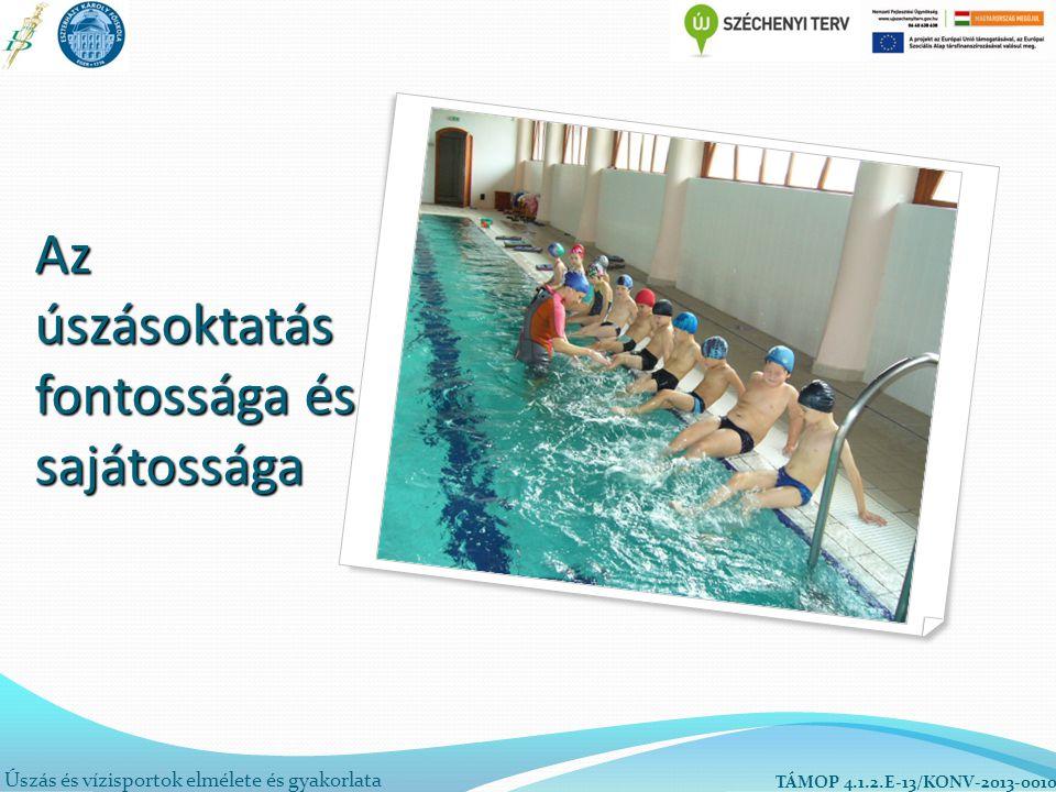 Úszás és vízisportok elmélete és gyakorlata TÁMOP 4.1.2.E-13/KONV-2013-0010 Az úszásoktatás fontossága és sajátossága
