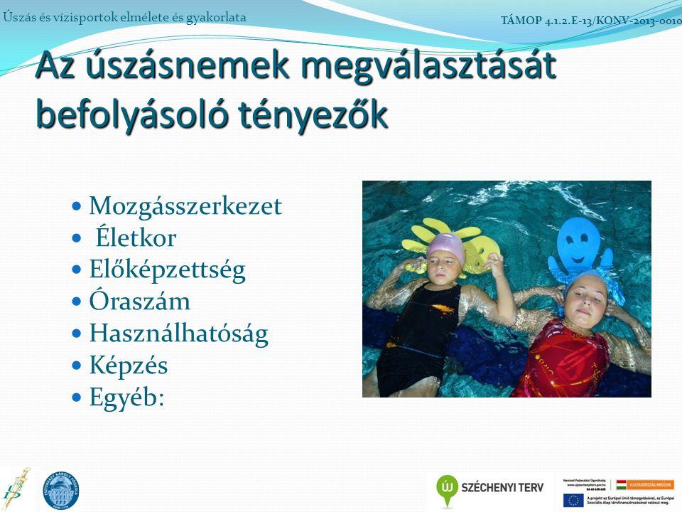 Az úszásnemek megválasztását befolyásoló tényezők Mozgásszerkezet Életkor Előképzettség Óraszám Használhatóság Képzés Egyéb: Úszás és vízisportok elmé