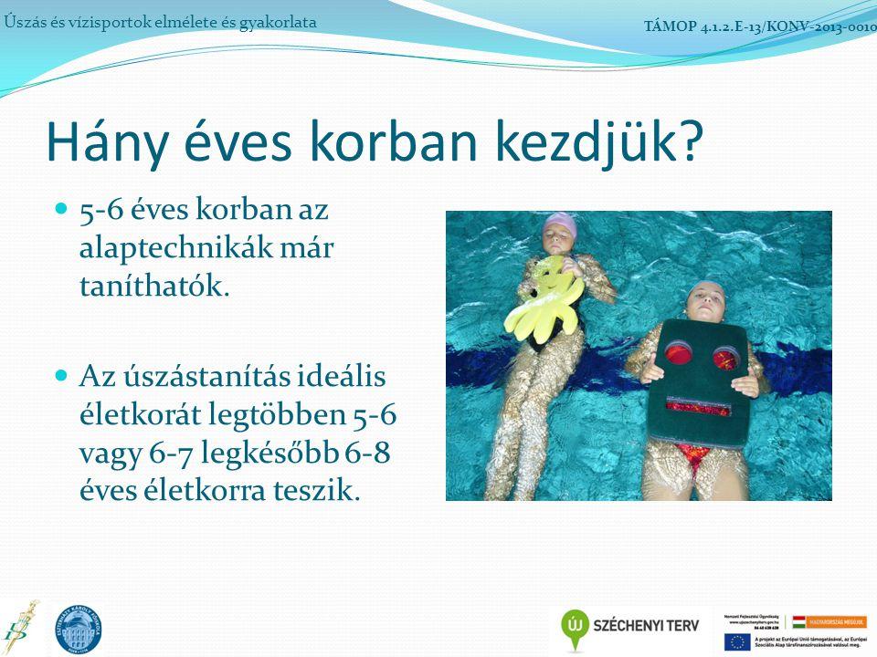 Hány éves korban kezdjük? 5-6 éves korban az alaptechnikák már taníthatók. Az úszástanítás ideális életkorát legtöbben 5-6 vagy 6-7 legkésőbb 6-8 éves