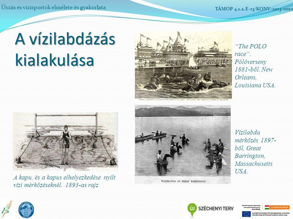 """A vízilabdázás kialakulása Úszás és vízisportok elmélete és gyakorlata TÁMOP 4.1.2.E-13/KONV-2013-0010 """"The POLO race"""". Pólóverseny 1881-ből. New Orle"""
