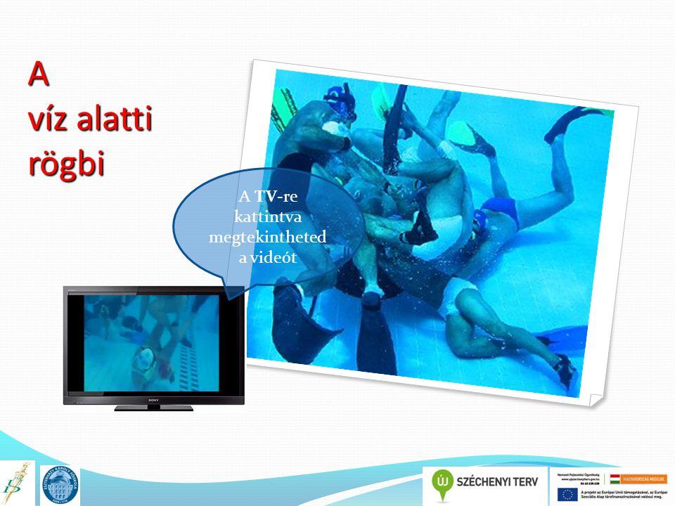 A könyv címe TÁMOP 4.1.2.E-13/KONV-2013-0010 A víz alatti rögbi A TV-re kattintva megtekintheted a videót
