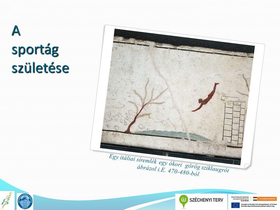 A könyv címe TÁMOP 4.1.2.E-13/KONV-2013-0010 A sportág születése Egy itáliai síremlék egy ókori görög sziklaugrót ábrázol i.E. 470-480-ból