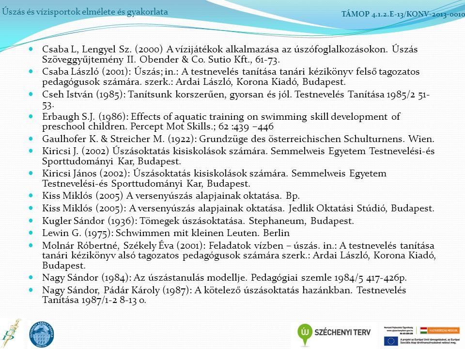 Úszás és vízisportok elmélete és gyakorlata TÁMOP 4.1.2.E-13/KONV-2013-0010 Csaba L, Lengyel Sz. (2000) A vízijátékok alkalmazása az úszófoglalkozások