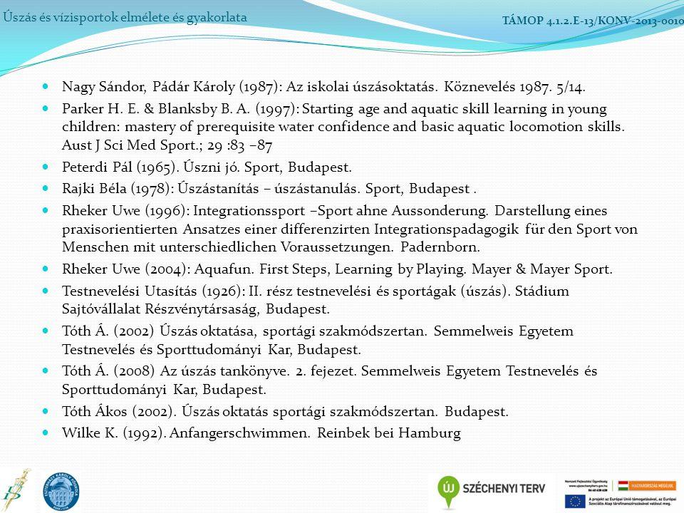 Úszás és vízisportok elmélete és gyakorlata TÁMOP 4.1.2.E-13/KONV-2013-0010 Nagy Sándor, Pádár Károly (1987): Az iskolai úszásoktatás. Köznevelés 1987