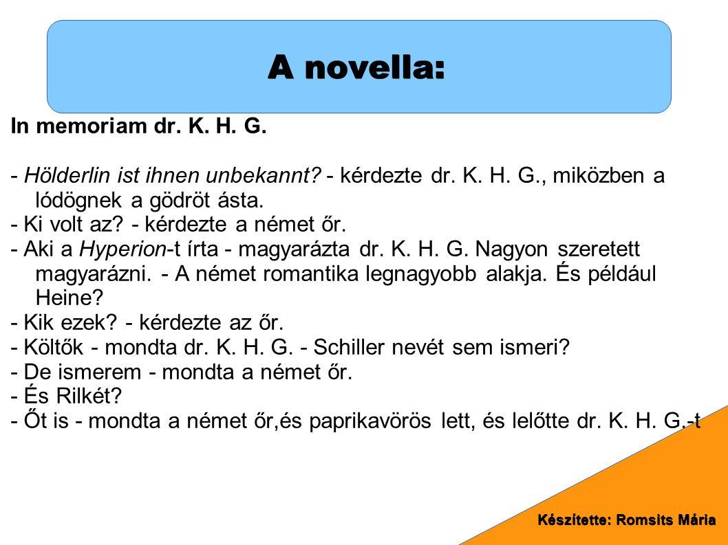 A novella: In memoriam dr.K. H. G. - Hölderlin ist ihnen unbekannt.