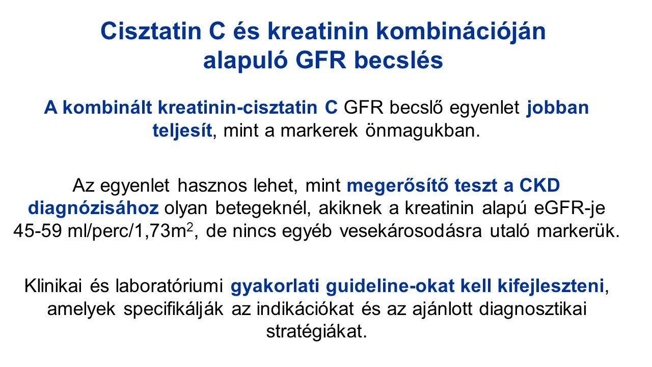 Cisztatin C és kreatinin kombinációján alapuló GFR becslés A kombinált kreatinin-cisztatin C GFR becslő egyenlet jobban teljesít, mint a markerek önma