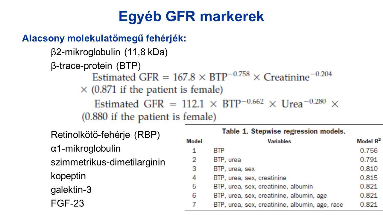 Egyéb GFR markerek Alacsony molekulatömegű fehérjék: β2-mikroglobulin (11,8 kDa) β-trace-protein (BTP) Retinolkötő-fehérje (RBP) α1-mikroglobulin szim