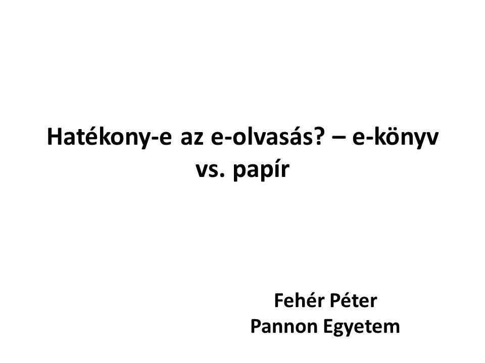 Hatékony-e az e-olvasás? – e-könyv vs. papír Fehér Péter Pannon Egyetem