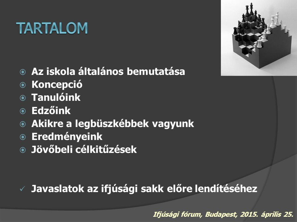  Sakkiskolánk tagja a MSSZ által létrehozott és államilag támogatott regionális sakkiskoláknak.