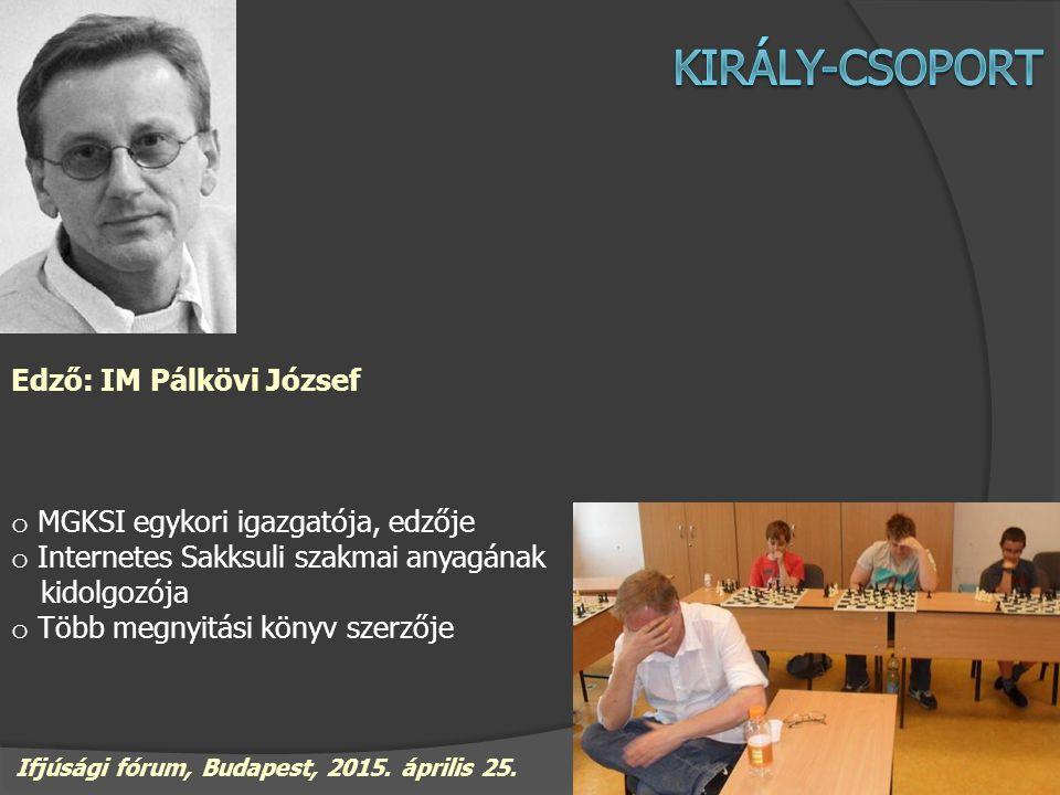 Edző: IM Pálkövi József o MGKSI egykori igazgatója, edzője o Internetes Sakksuli szakmai anyagának kidolgozója o Több megnyitási könyv szerzője Ifjúsá