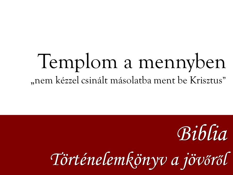 """Templom a mennyben """"nem kézzel csinált másolatba ment be Krisztus """" Biblia Történelemkönyv a jöv ő r ő l"""
