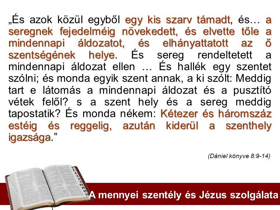 A mennyei szentély és Jézus szolgálata egy kis szarv támadta seregnek fejedelméig növekedett, és elvette tőle a mindennapi áldozatot, és elhányattatot