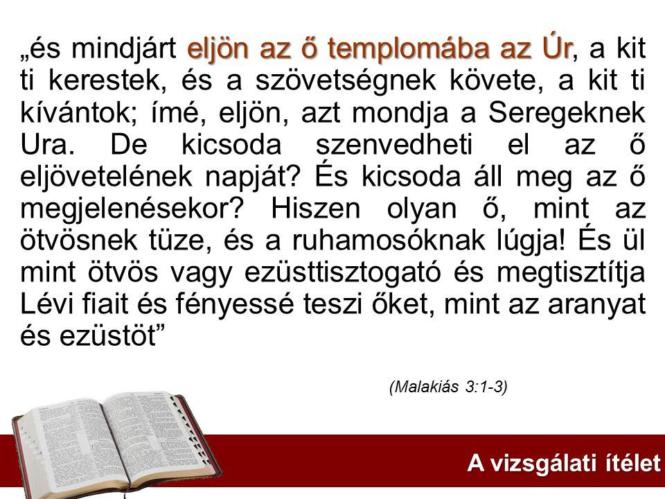 """eljön az ő templomába az Úr """"és mindjárt eljön az ő templomába az Úr, a kit ti kerestek, és a szövetségnek követe, a kit ti kívántok; ímé, eljön, azt"""