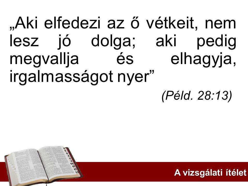 """""""Aki elfedezi az ő vétkeit, nem lesz jó dolga; aki pedig megvallja és elhagyja, irgalmasságot nyer"""" (Péld. 28:13) A vizsgálati ítélet"""