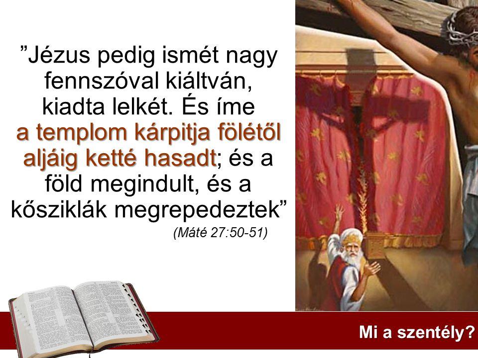 """a templom kárpitja fölétől aljáig ketté hasadt """"Jézus pedig ismét nagy fennszóval kiáltván, kiadta lelkét. És íme a templom kárpitja fölétől aljáig ke"""