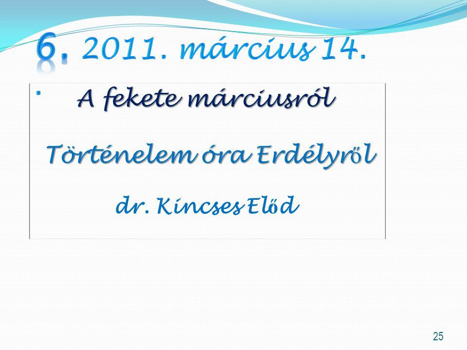 25 A fekete márciusról Történelem óra Erdélyr ő l Történelem óra Erdélyr ő l dr. Kincses El ő d