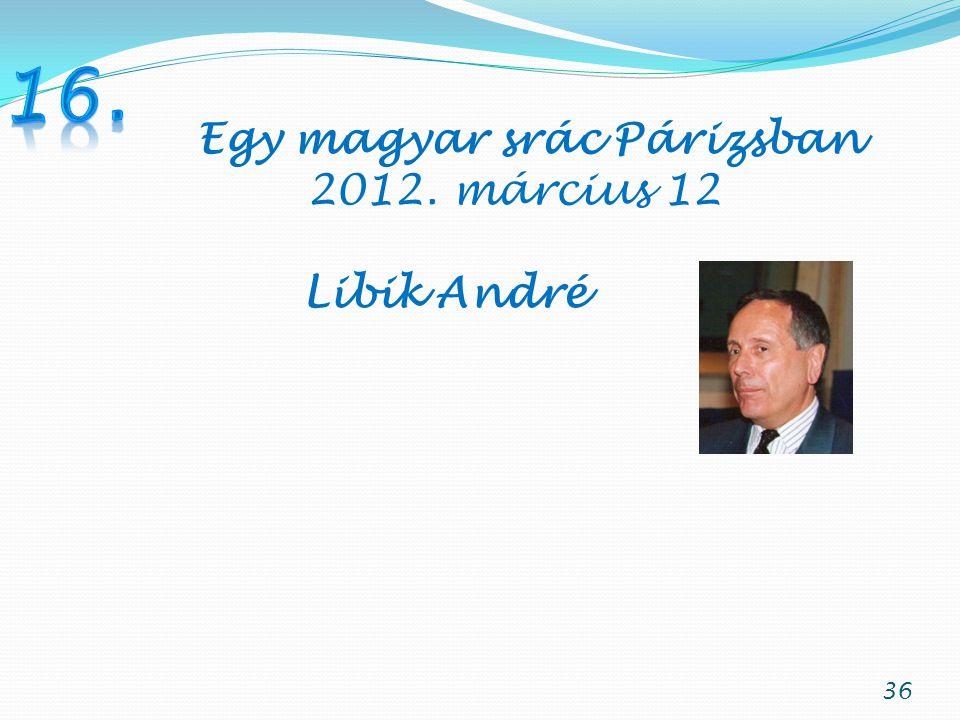 36 Egy magyar srác Párizsban 2012. március 12 Libik André
