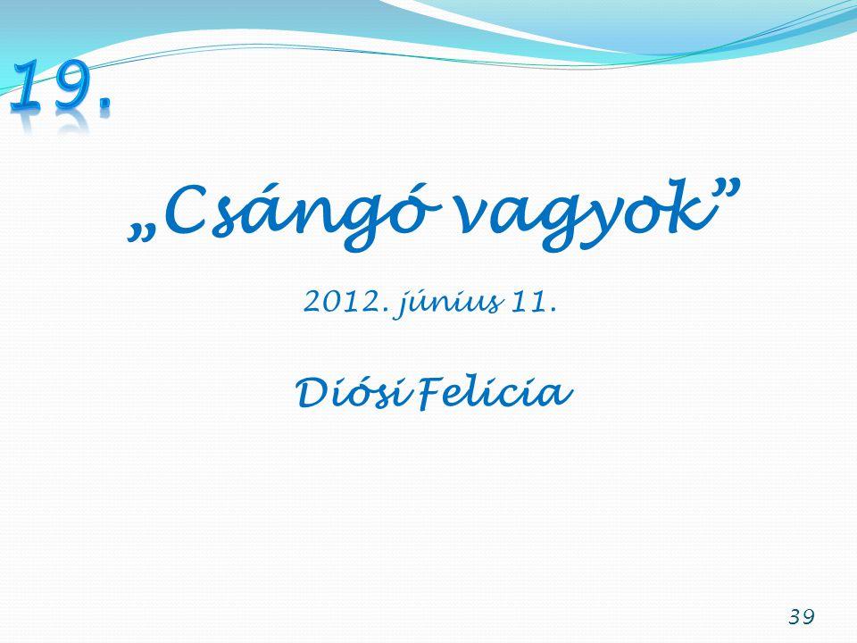 """39 """"Csángó vagyok 2012. június 11. Diósi Felicia"""