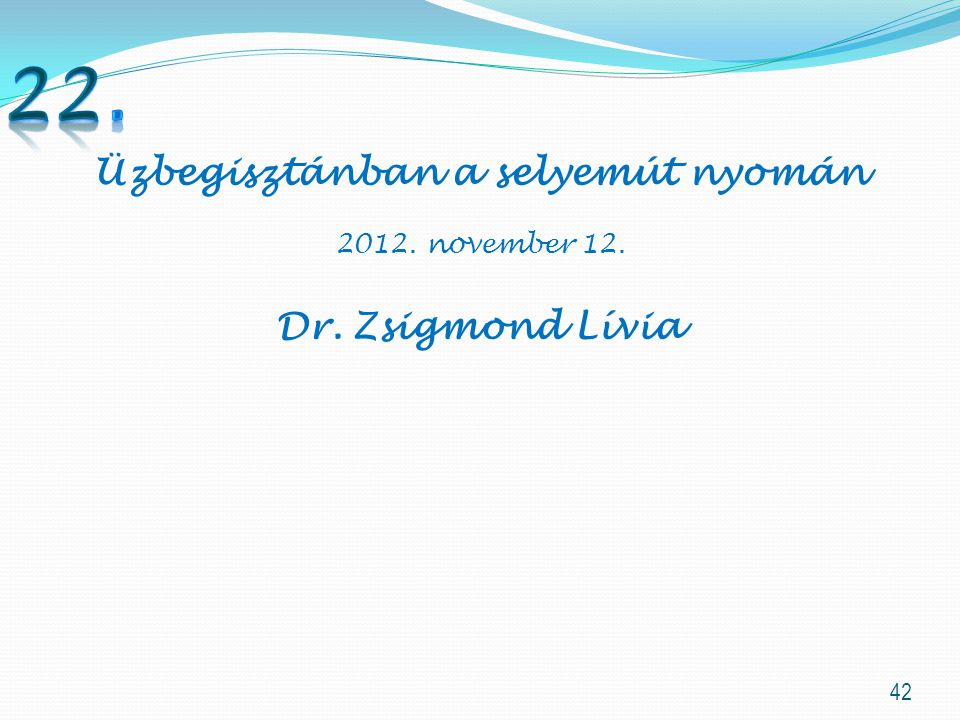 42 Üzbegisztánban a selyemút nyomán 2012. november 12. Dr. Zsigmond Lívia