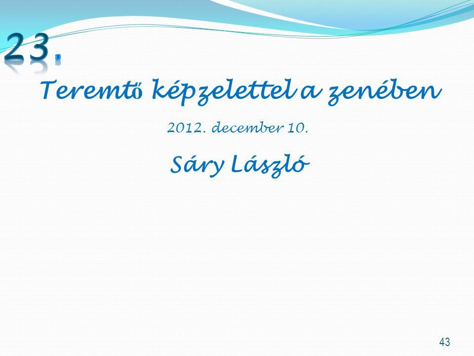 43 Teremt ő képzelettel a zenében 2012. december 10. Sáry László