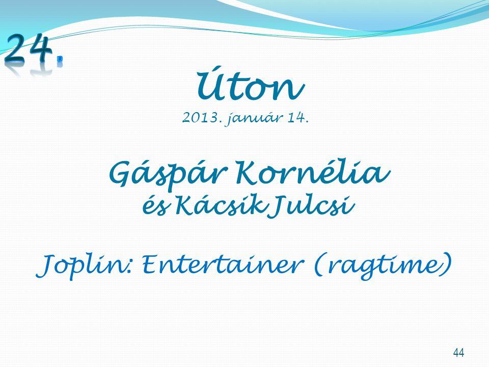 44 Úton 2013. január 14. Gáspár Kornélia és Kácsik Julcsi Joplin: Entertainer (ragtime)