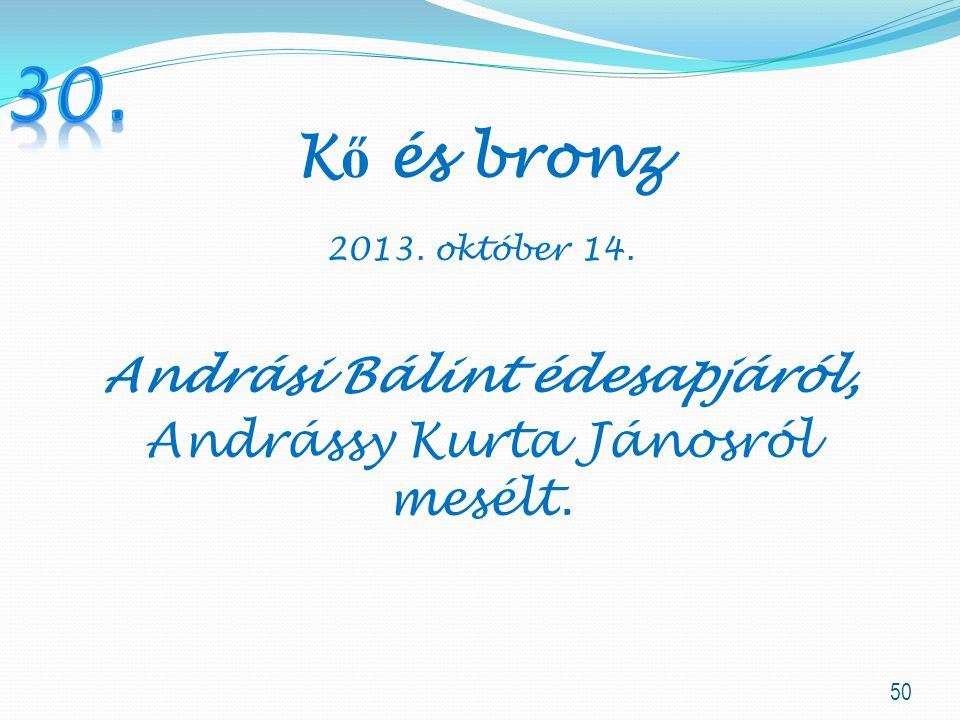 50 K ő és bronz 2013. október 14. Andrási Bálint édesapjáról, Andrássy Kurta Jánosról mesélt.