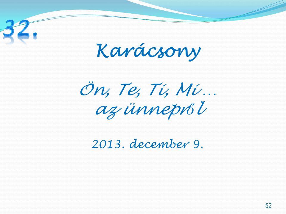 52 Karácsony Ön, Te, Ti, Mi … az ünnepr ő l 2013. december 9.