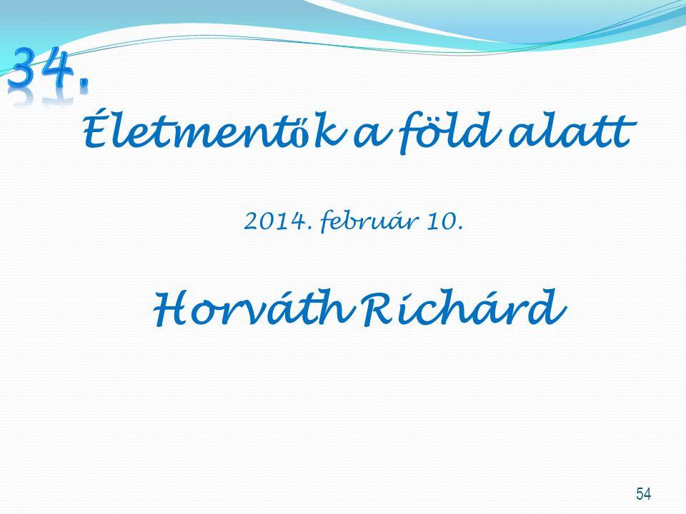 54 Életment ő k a föld alatt 2014. február 10. Horváth Richárd