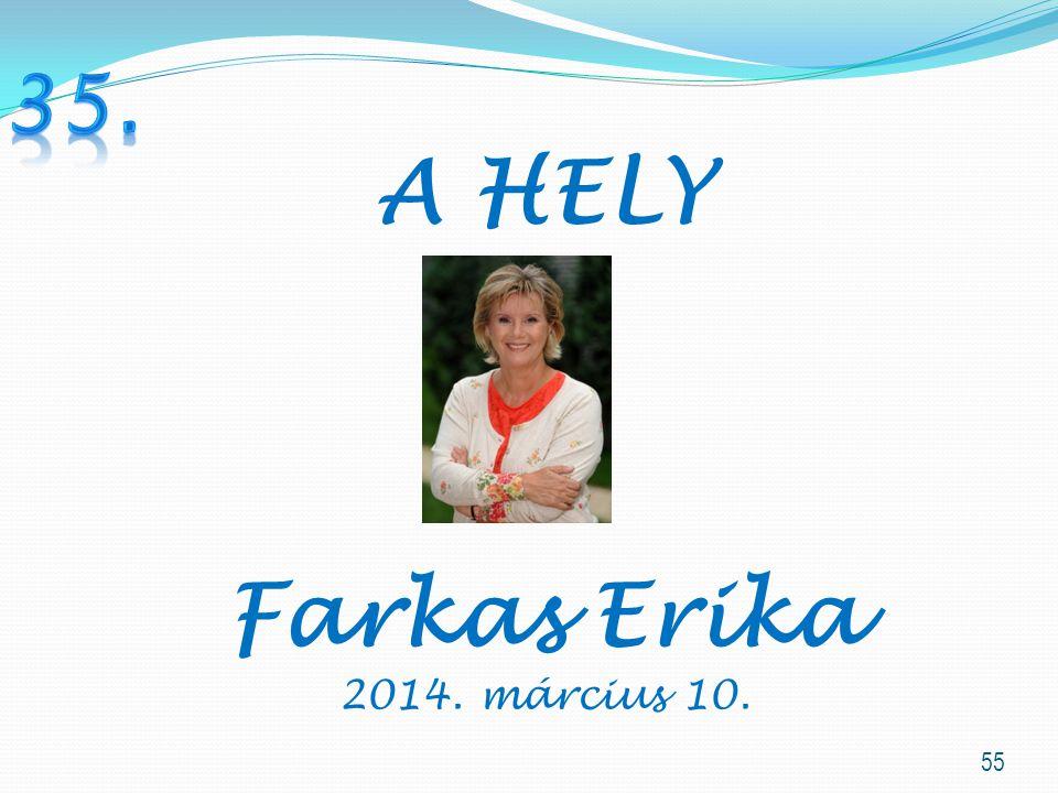 55 A HELY Farkas Erika 2014. március 10.