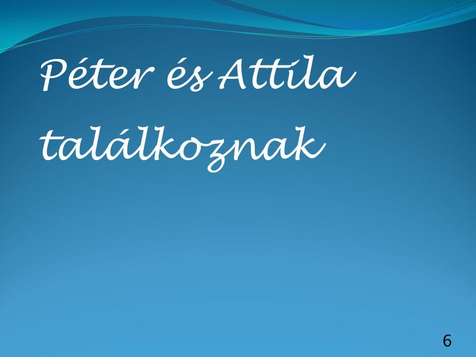 6 Péter és Attila találkoznak