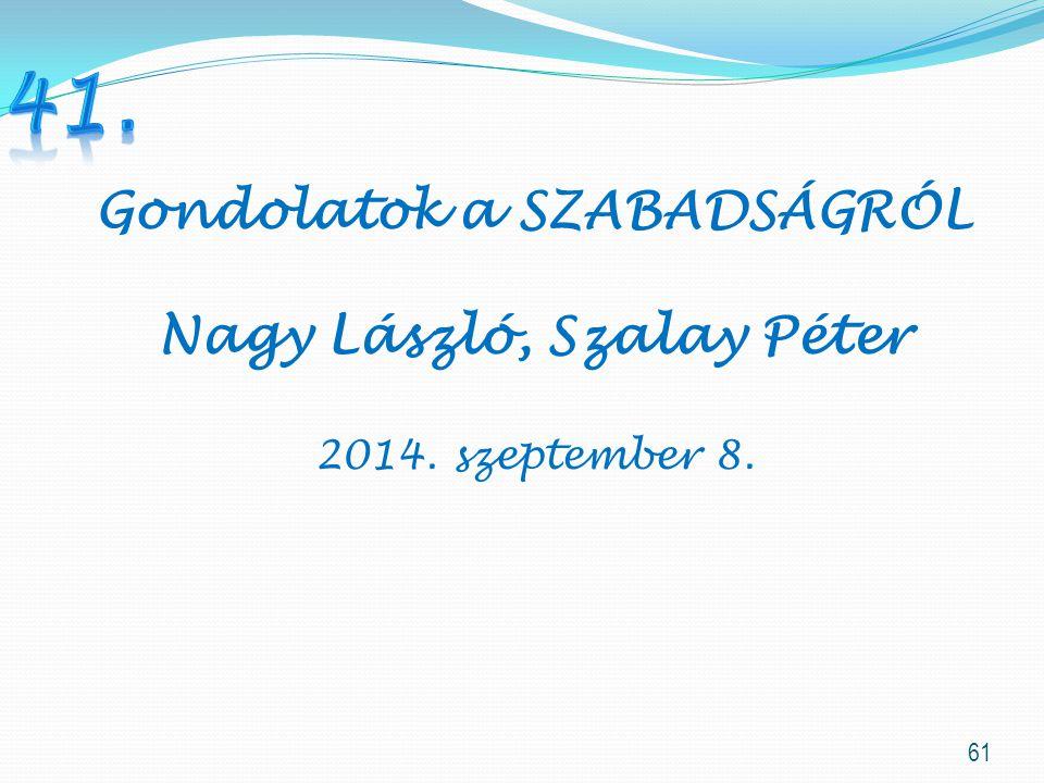 61 Gondolatok a SZABADSÁGRÓL Nagy László, Szalay Péter 2014. szeptember 8.