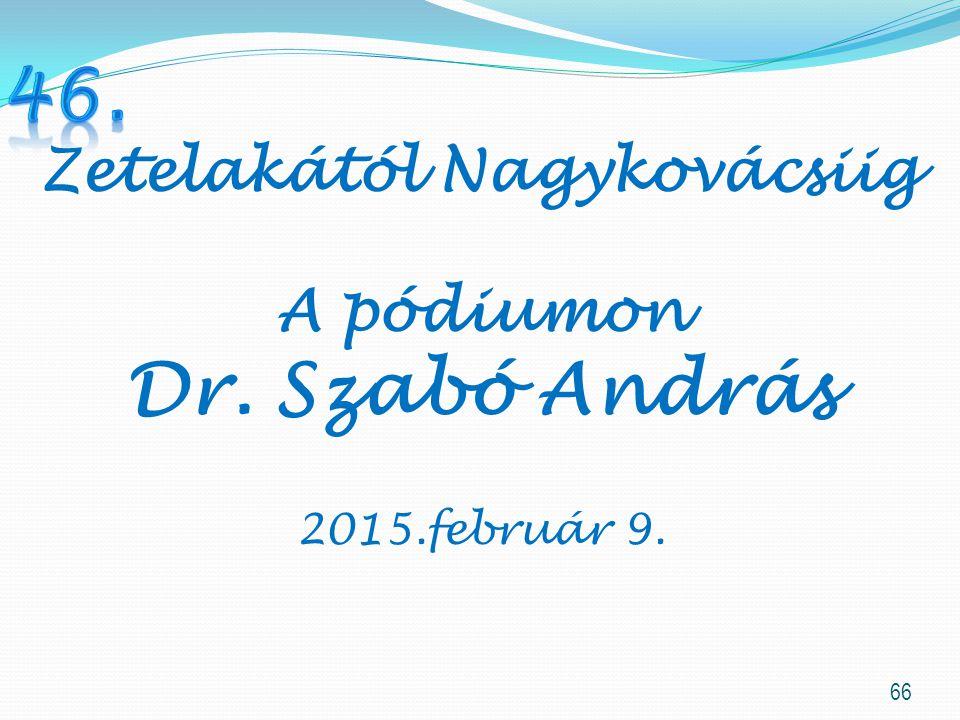 66 Zetelakától Nagykovácsiig A pódiumon Dr. Szabó András 2015.február 9.