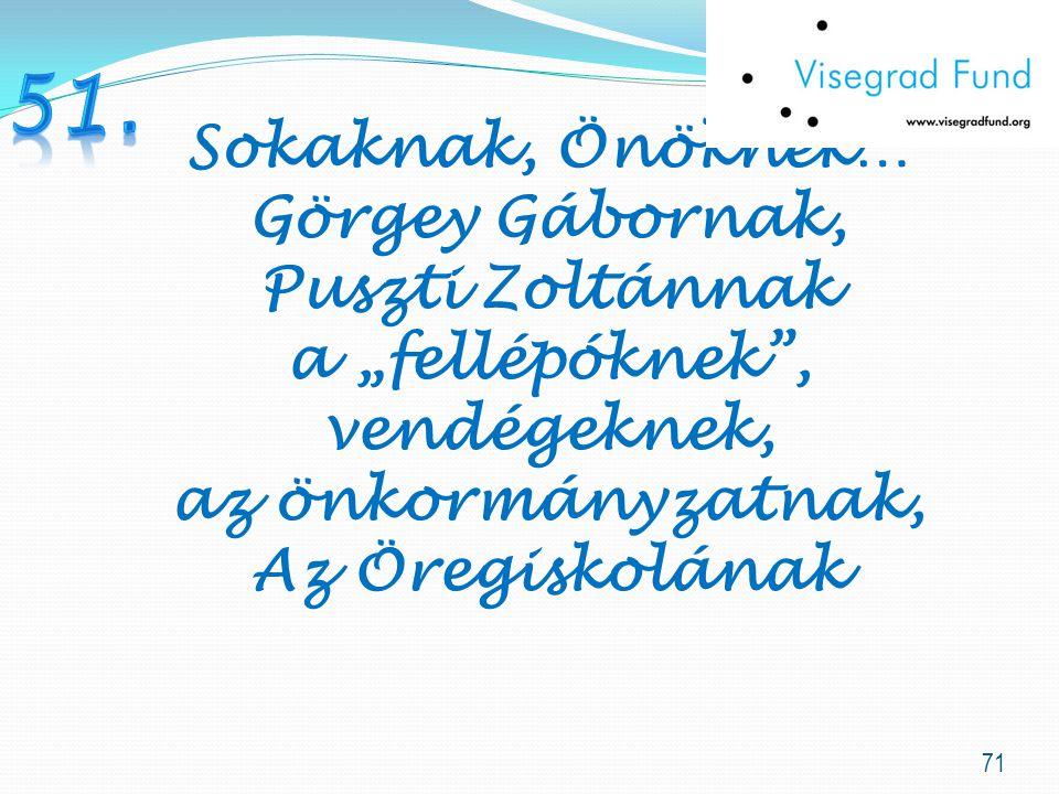 """71 Sokaknak, Önöknek… Görgey Gábornak, Puszti Zoltánnak a """"fellépóknek , vendégeknek, az önkormányzatnak, Az Öregiskolának"""