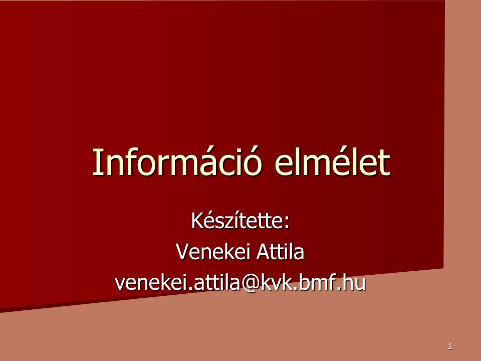 1 Információ elmélet Készítette: Venekei Attila venekei.attila@kvk.bmf.hu