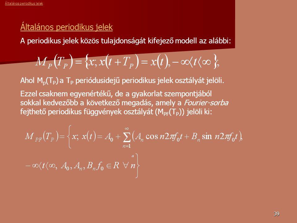 39 Általános periodikus jelek A periodikus jelek közös tulajdonságát kifejező modell az alábbi: Ahol M p (T P ) a T P periódusidejű periodikus jelek osztályát jelöli.