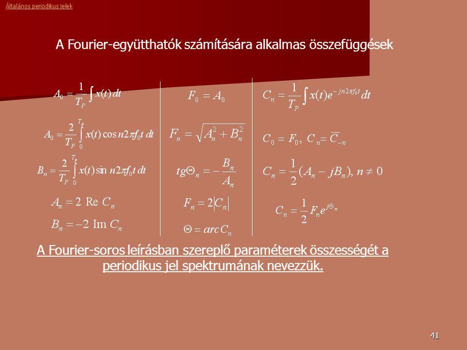 41 A Fourier-együtthatók számítására alkalmas összefüggések A Fourier-soros leírásban szereplő paraméterek összességét a periodikus jel spektrumának nevezzük.