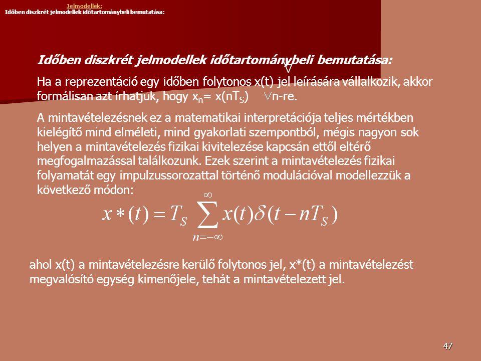 47 Időben diszkrét jelmodellek időtartománybeli bemutatása: Ha a reprezentáció egy időben folytonos x(t) jel leírására vállalkozik, akkor formálisan azt írhatjuk, hogy x n = x(nT S )  n-re.