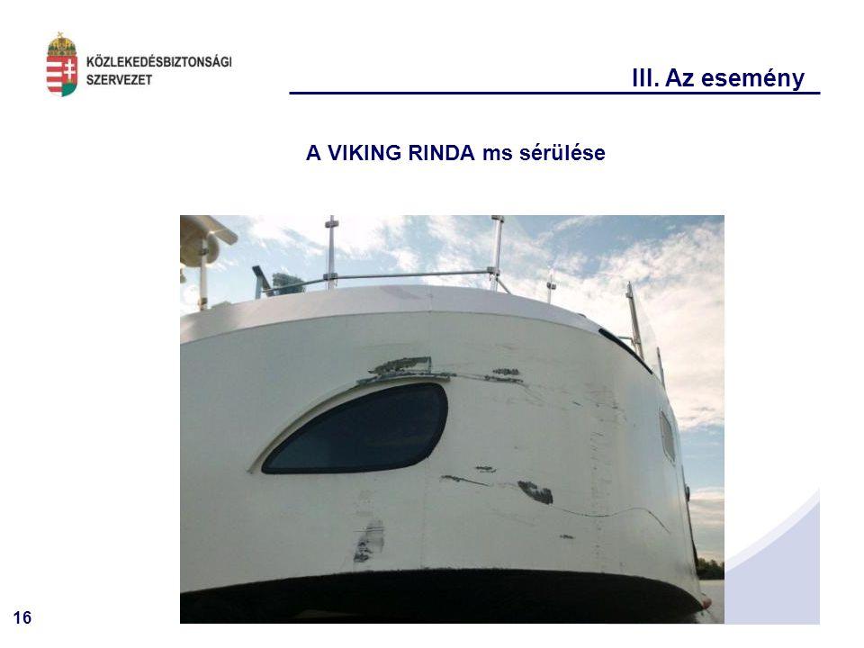 16 III. Az esemény A VIKING RINDA ms sérülése