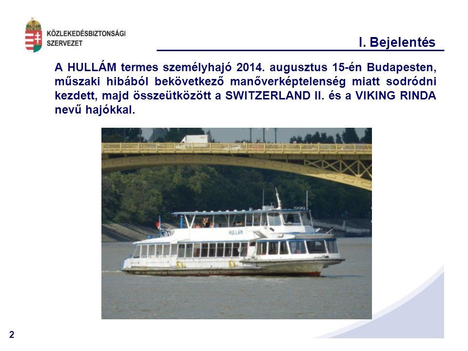 2 I. Bejelentés A HULLÁM termes személyhajó 2014. augusztus 15-én Budapesten, műszaki hibából bekövetkező manőverképtelenség miatt sodródni kezdett, m
