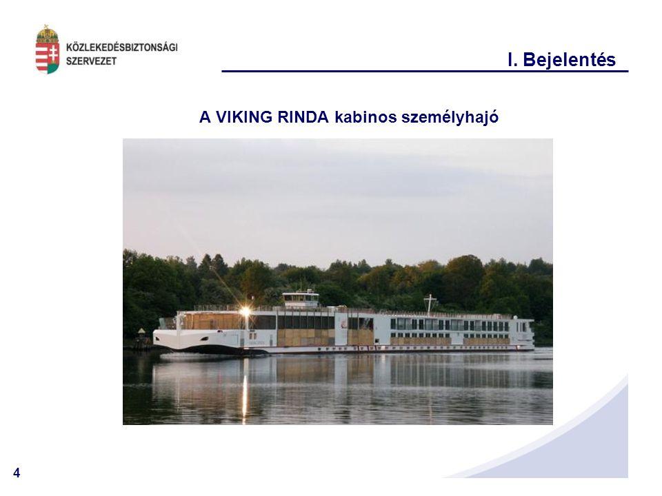 4 I. Bejelentés A VIKING RINDA kabinos személyhajó