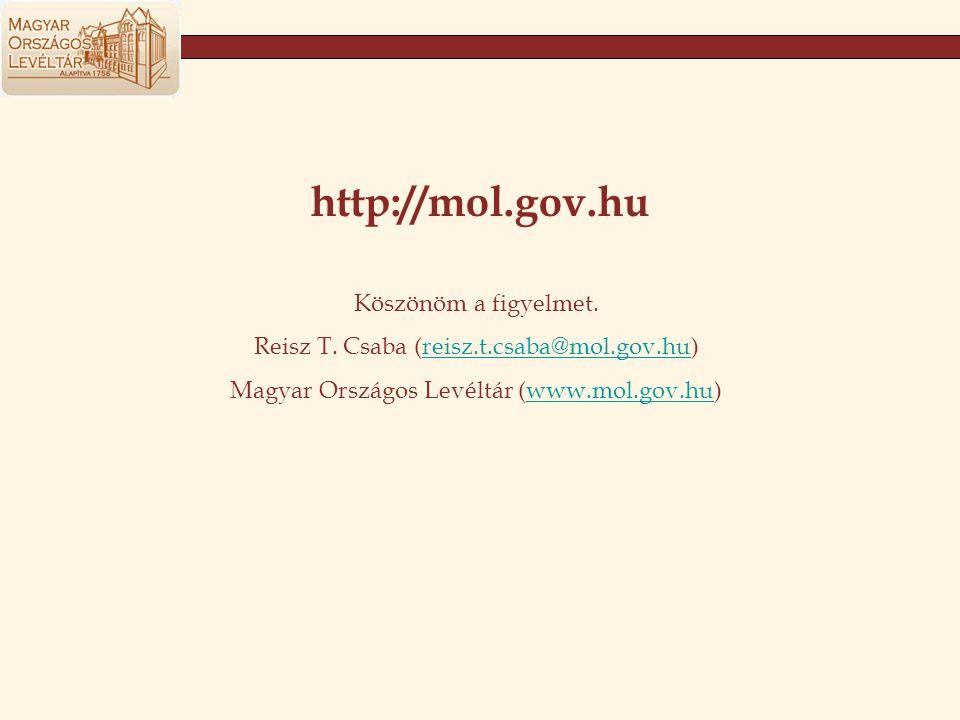 Köszönöm a figyelmet. Reisz T. Csaba (reisz.t.csaba@mol.gov.hu)reisz.t.csaba@mol.gov.hu Magyar Országos Levéltár (www.mol.gov.hu)www.mol.gov.hu http:/