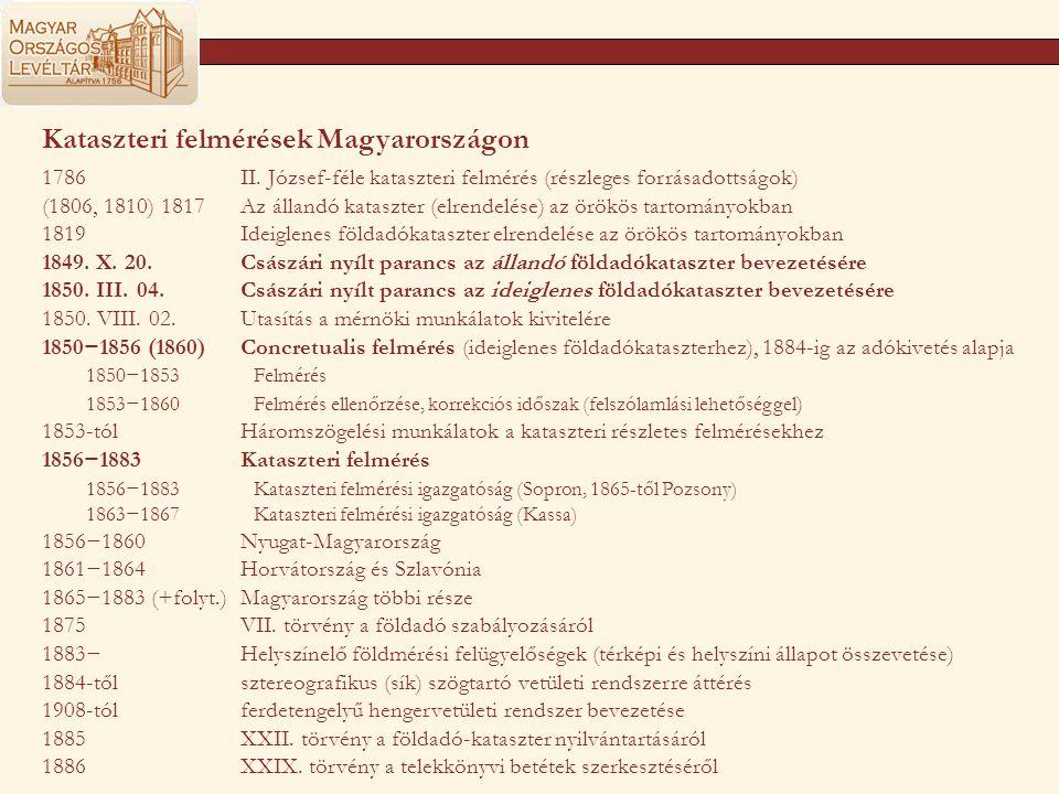Kataszteri felmérések Magyarországon 1786II. József-féle kataszteri felmérés (részleges forrásadottságok) (1806, 1810) 1817Az állandó kataszter (elren