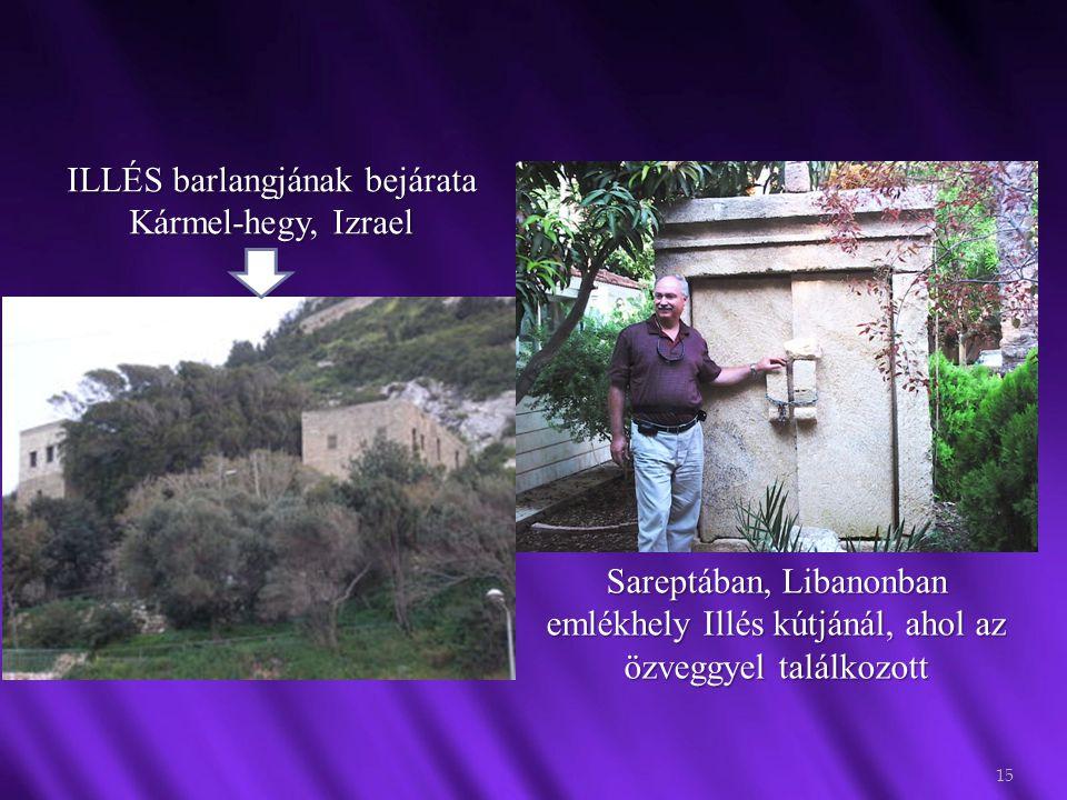 15 ILLÉS barlangjának bejárata Kármel-hegy, Izrael Sareptában, Libanonban emlékhely Illés kútjánál, ahol az özveggyel találkozott