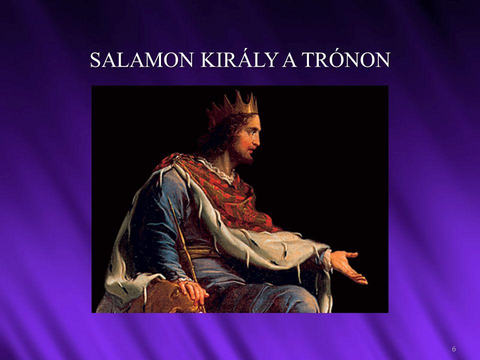 SALAMON KIRÁLY BÖLCSESSÉGE 7 A két édesanya vitáján keresztül, Salamon a döntésével az egész keleti térség egyik legbölcsebb uralkodójává válik (3,16-28).