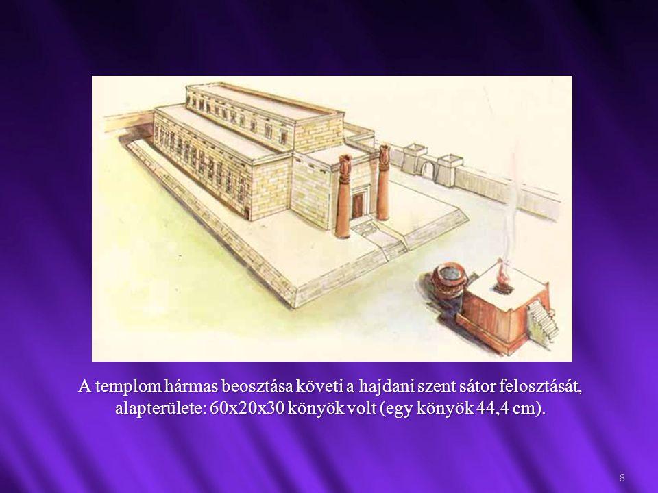 A templom hármas beosztása követi a hajdani szent sátor felosztását, alapterülete: 60x20x30 könyök volt (egy könyök 44,4 cm). 8
