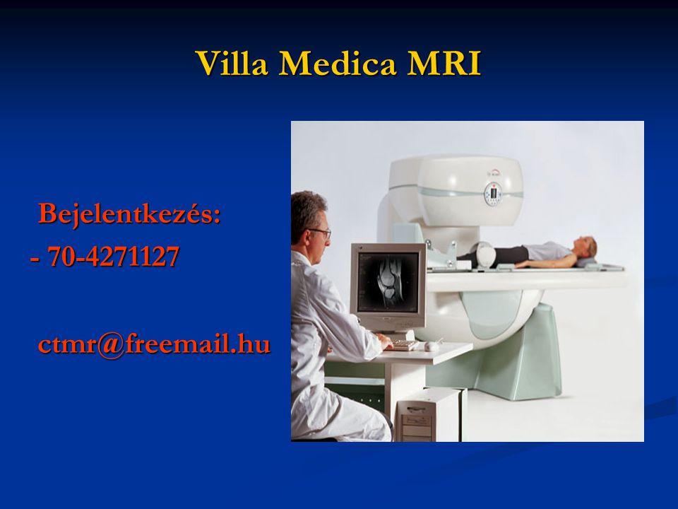 Villa Medica MRI Bejelentkezés: Bejelentkezés: - 70-4271127 - 70-4271127 ctmr@freemail.hu ctmr@freemail.hu