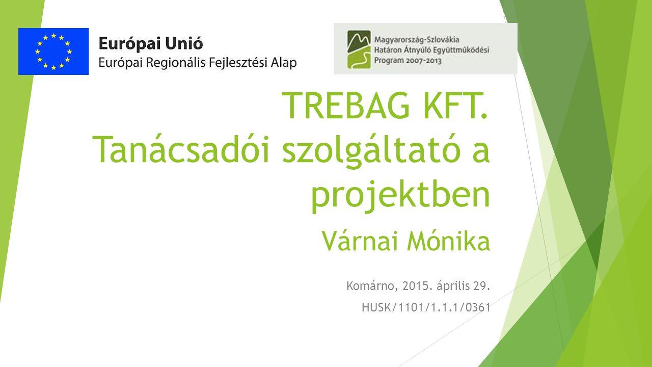 TREBAG KFT. Tanácsadói szolgáltató a projektben Várnai Mónika Komárno, 2015.