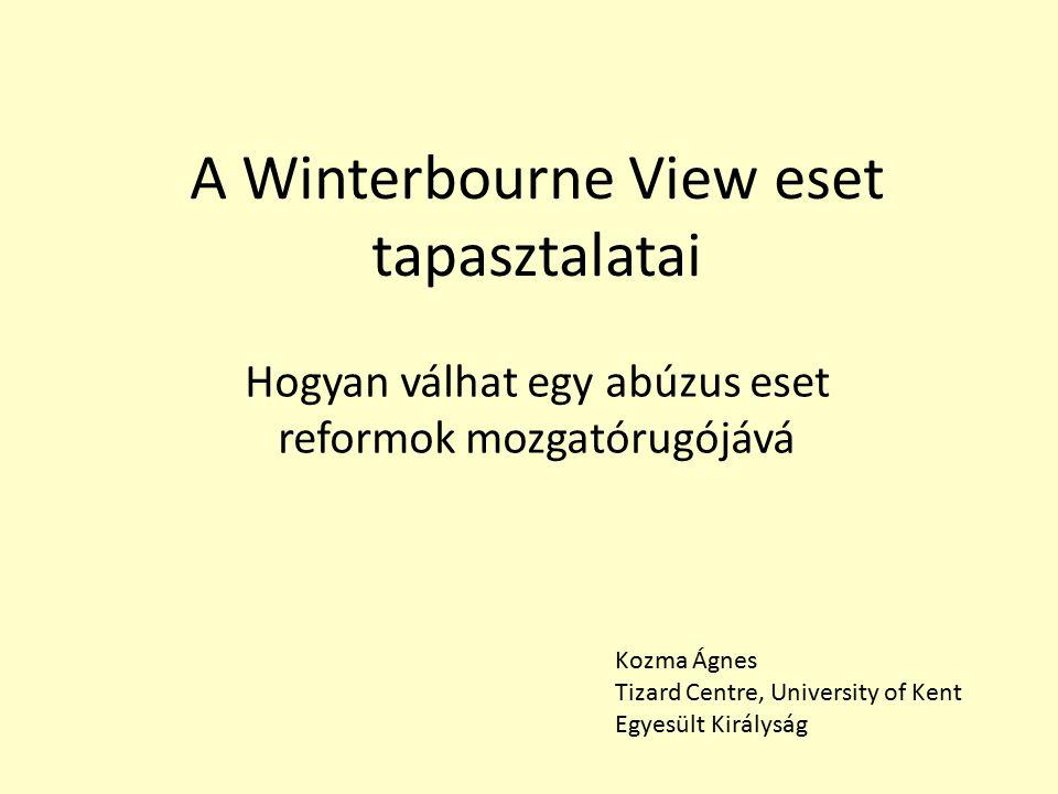 A Winterbourne View eset tapasztalatai Hogyan válhat egy abúzus eset reformok mozgatórugójává Kozma Ágnes Tizard Centre, University of Kent Egyesült Királyság