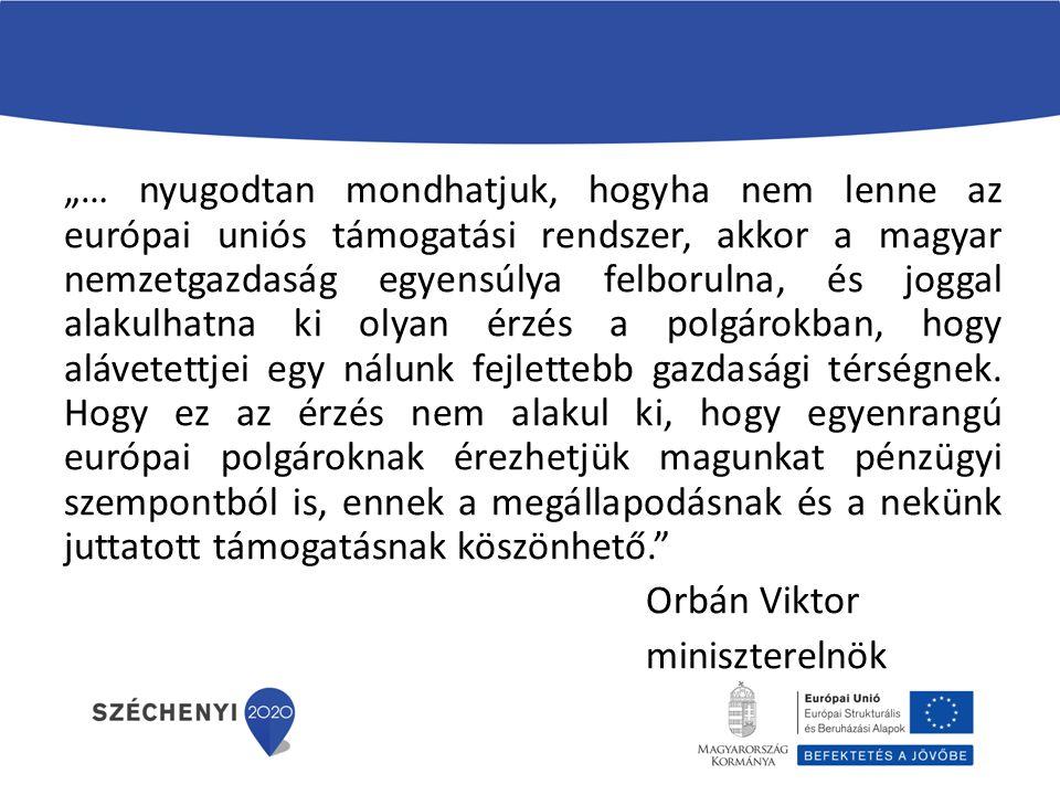 """""""… nyugodtan mondhatjuk, hogyha nem lenne az európai uniós támogatási rendszer, akkor a magyar nemzetgazdaság egyensúlya felborulna, és joggal alakulhatna ki olyan érzés a polgárokban, hogy alávetettjei egy nálunk fejlettebb gazdasági térségnek."""