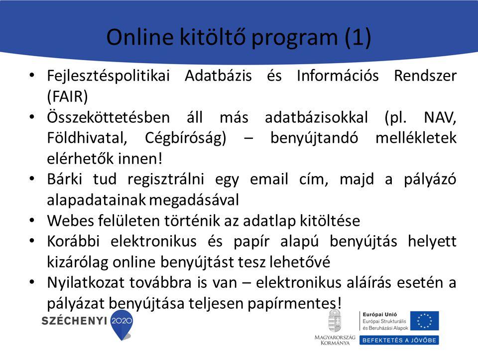 Online kitöltő program (1) Fejlesztéspolitikai Adatbázis és Információs Rendszer (FAIR) Összeköttetésben áll más adatbázisokkal (pl. NAV, Földhivatal,